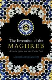 The Invention of the Maghreb: Between Africa and the Middle East