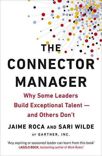 The Connector Manager: Why Some Leaders Build Exceptional Talent―and Others Don't