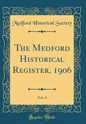 The Medford Historical Register, 1906, Vol. 9 (Classic Reprint)