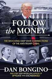 Follow the Money: The Shocking Deep State Connections of the Anti-Trump Cabal (English Edition)