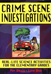 Crime Scene Investigations: Real–Life Science Activities for the Elementary Grades