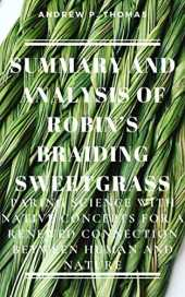 SUMMARY AND ANALYSIS OF ROBIN'S BRAIDING SWEETGRASS: Paring Science with Native Concepts for a Renewed Connection Between Human and Nature (English Edition)