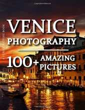 Venice Picture Book - Venice Photography: 100  Amazing Pictures and Photos in this fantastic Venice Photo Book