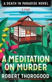 A Meditation On Murder: A gripping and uplifting cosy crime mystery from the creator of Death in Paradise: Book 1 (A Death in Paradise Mystery)