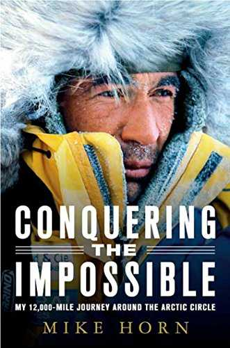 Conquering the Impossible: My 12,000-Mile Journey Around the Arctic Circle (English Edition)
