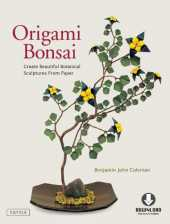 Origami Bonsai: Create Beautiful Botanical Sculptures From Paper: Origami Book with 14 Beautiful Projects and Downloadable Instructional DVD (English Edition)