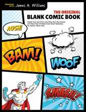 The Original Blank Comic Book: Create Your Own Story and Draw Your Own Comics with More Than 101 Blank Comic Book Templates for Adults, Teens, Kids