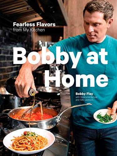 Bobby at Home: Fearless Flavors from My Kitchen: A Cookbook (English Edition)