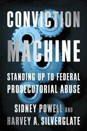 Conviction Machine: Standing Up to Federal Prosecutorial Abuse (English Edition)