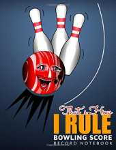 That's How I Rule- Bowling Score Record Notebook: Bowling Score Sheet Scouring Pad | bowlers game record keeper notebook players | bowlers game record ... Can be used in Casual or Tournament Play