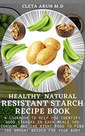 HEALTHY NATURAL RESISTANT STARCH RECIPE BOOK: A Cookbook to Help You Identify Good Starchs in Each Meals You Consume and the Right Food to Find the Amount Needed for Your Body (English Edition)