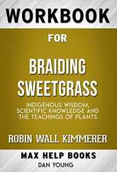 Workbook for Braiding Sweetgrass Indigenous Wisdom, Scientific Knowledge and the Teachings of Plants by Robin Wall Kimmerer (English Edition)