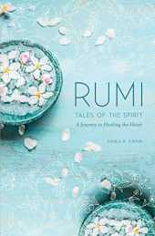 Rumi: Tales of the Spirit: A Journey to Healing the Heart