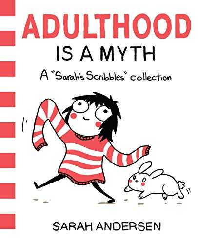Adulthood Is a Myth: A Sarah´s Scribbles Collection