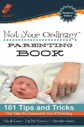 Not Your Ordinary Parenting Book: Newborn Edition: 101 Tricks That Take the Guesswork out of Parenting: Updated for 2016 (English Edition)