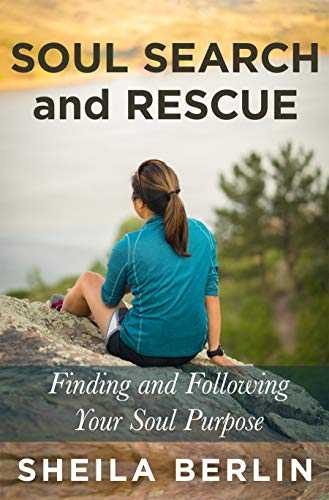 Soul Search and Rescue: Finding and Following Your Soul Purpose (English Edition)