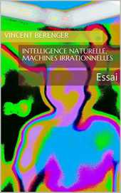 Intelligence Naturelle, Machines Irrationnelles: Essai