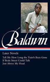 James Baldwin: Later Novels (LOA #272): Tell Me How Long the Train´s Been Gone / If Beale Street Could Talk / Just Above My Head