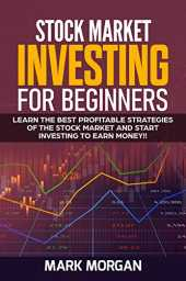 Stock Market Investing for Beginners: Learn the Best Profitable Strategies of the Stock Market and Start Investing to Earn Money!! (English Edition)