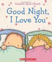 [(Good Night, I Love You )] [Author: Caroline Jayne Church] [May-2012]