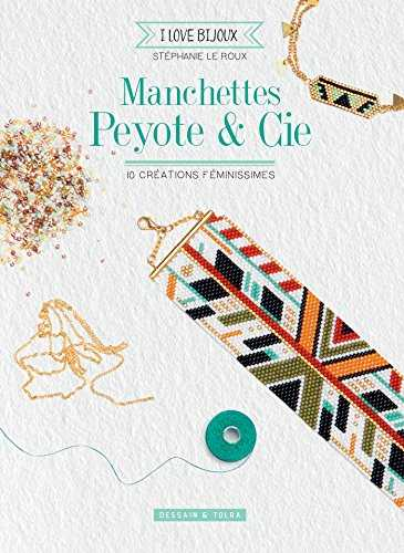 Manchettes peyote & cie: 10 créations féminissimes