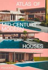 Atlas of Mid-Century Modern Houses (ARCHITECTURE GENERALE)