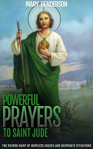 Powerful Prayers To Saint Jude: The Patron Saint of Hopeless Causes and Desperate Situations (English Edition)