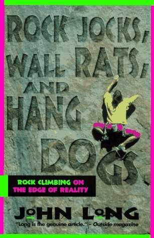 Rock Jocks, Wall Rats, and Hang Dogs: Rock Climbing on the Edge of Reality by John Long (1994-07-27)