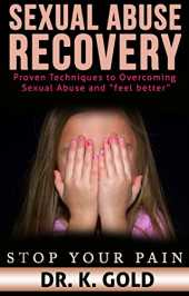"Sexual Abuse Recovery -Proven Techniques to Overcoming Sexual Abuse and ""feel better"": Stop your pain (English Edition)"