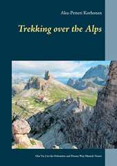 TREKKING OVER THE ALPS: Alta Via 2 in the Dolomites and Dream Way from Munich to Venice (English Edition)