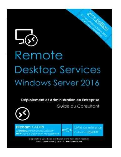 RDS Windows Server 2016 - Deploiement et Administration en Entreprise: Guide du Consultant