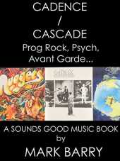 CADENCE / CASCADE - PROG ROCK, PSYCH, AVANT GARDE and Other Genres Thereabouts - Exceptional CD Remasters... (Sounds Good Music Book) (English Edition)