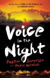 Voice in the Night: The True Story of a Man and the Miracles That Are Changing Africa (English Edition)