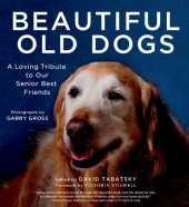 Beautiful Old Dogs: A Loving Tribute to Our Senior Best Friends (English Edition)