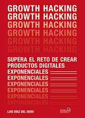 Growth Hacking: Supera el reto de crear productos digitales exponenciales (SOCIAL MEDIA)