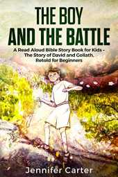The Boy and the Battle: A Read Aloud Bible Story Book for Kids – The Old Testament Story of David and Goliath, Retold for Beginners (Inspirational Bedtime ... Stories for Children 1) (English Edition)