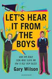 Let's Hear It from the Boys: What boys really think about school and how to help them succeed