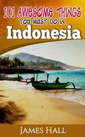 Indonesia: 101 Awesome Things You Must Do In Indonesia: Awesome Travel Guide to the Best of Indonesia. The True Travel Guide from a True Traveler. All ... To Know About Indonesia. (English Edition)