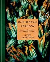 Mimi Thorisson Old World Italian /Anglais: Recipes and Secrets from Our Travels in Italy: A Cookbook