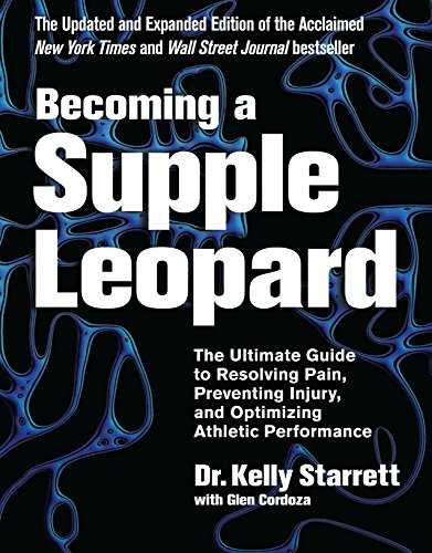 Becoming a Supple Leopard 2nd Edition: The Ultimate Guide to Resolving Pain, Preventing Injury, and Optimizing Athletic Performance (English Edition)
