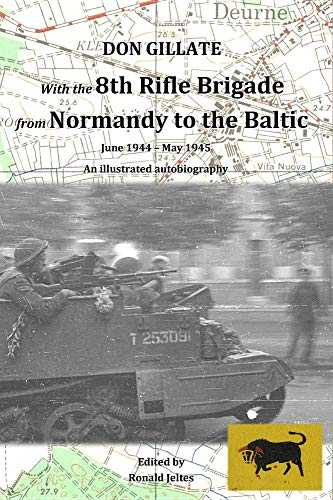 With the 8th Rifle Brigade from Normandy to the Baltic: June 1944 - May 1945