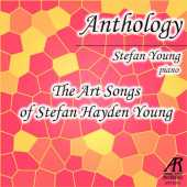 Anthology: The Art Songs of Stefan Hayden Young