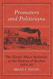 Promoters and Politicians: The North-Shore Railways in the History of Quebec 1854-85 (Heritage) (English Edition)