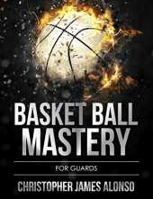 BasketBall Mastery: For Guards (English Edition)