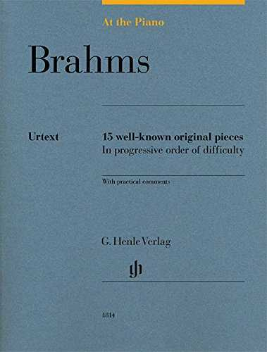 At the Piano - Brahms: 15 well-known original pieces in progressive order of difficulty with practical comments
