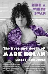 Ride a White Swan: The Lives and Death of Marc Bolan (English Edition)