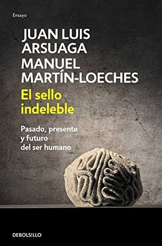 El sello indeleble / The Indelible Stamp: Pasado, presente y futuro del ser humano / Past, Present and Future of Mankind (Spanish Edition) by Juan Luis Arsuaga Manuel Martin-Loeches(2014-03-04)