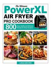 The Ultimate PowerXL Air Fryer Pro Cookbook: 800 Easy, Healthy and Delicious Recipes for Every Occasion (English Edition)