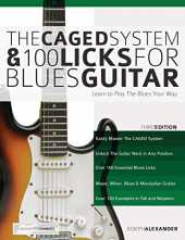 The CAGED System and 100 Licks for Blues Guitar: Learn To Play The Blues Your Way (Play Blues Guitar)