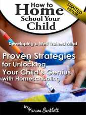 How to Home School Your Child and Develop a Well Trained Mind: Proven Strategies for Unlocking Your Child's Genius with Homeschooling (English Edition)